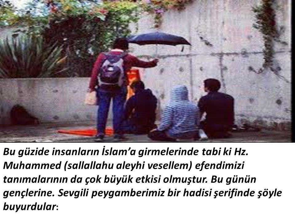 Bu güzide insanların İslam'a girmelerinde tabi ki Hz