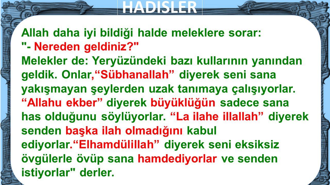 HADİSLER Allah daha iyi bildiği halde meleklere sorar: