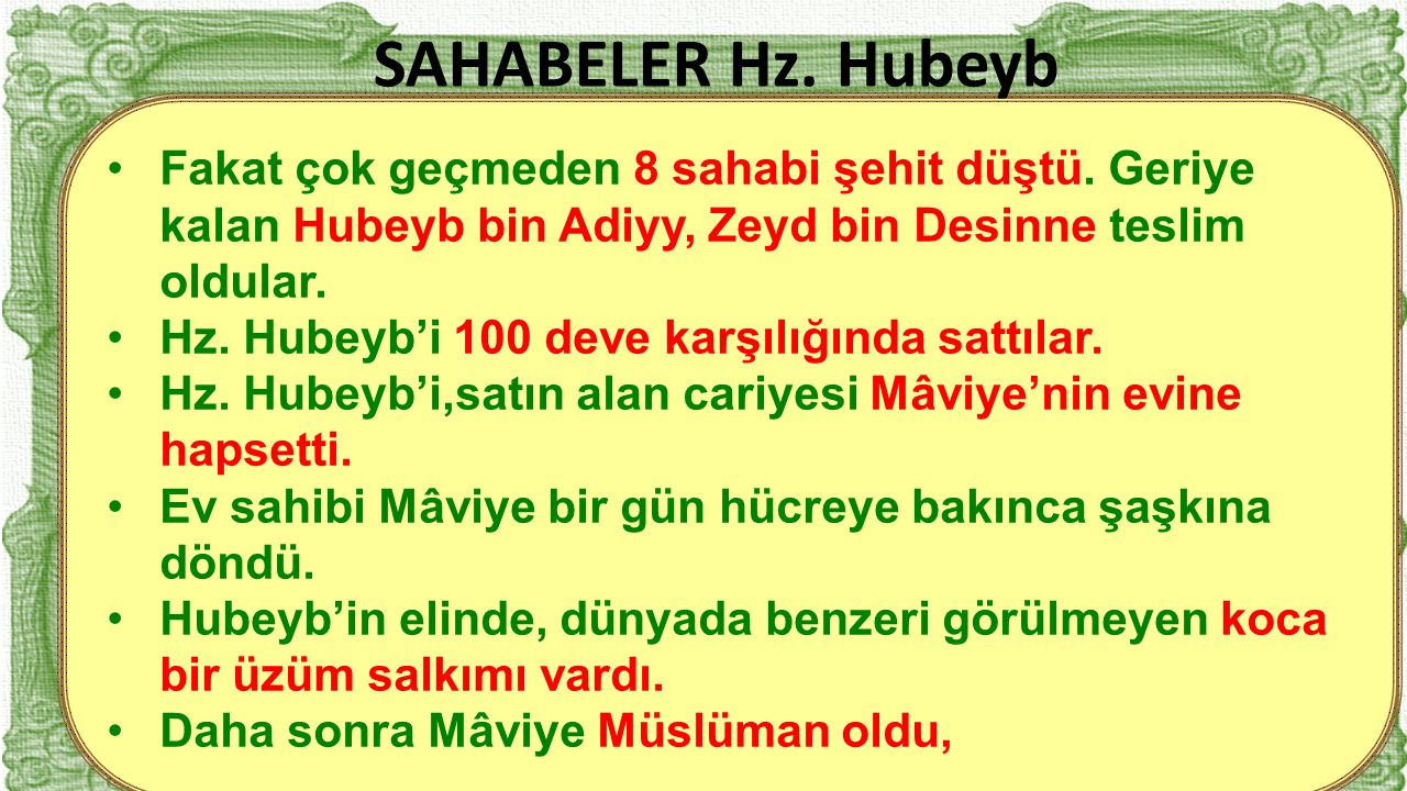 SAHABELER Hz. Hubeyb Fakat çok geçmeden 8 sahabi şehit düştü. Geriye kalan Hubeyb bin Adiyy, Zeyd bin Desinne teslim oldular.