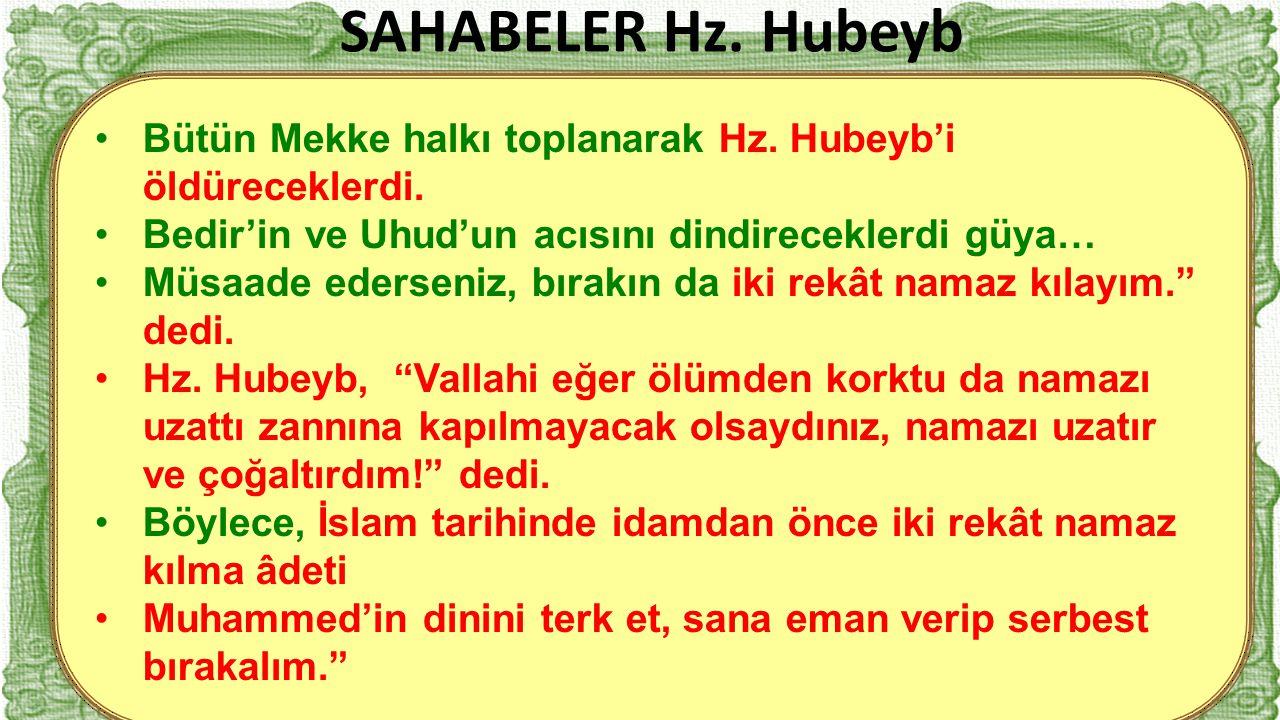 SAHABELER Hz. Hubeyb Bütün Mekke halkı toplanarak Hz. Hubeyb'i öldüreceklerdi. Bedir'in ve Uhud'un acısını dindireceklerdi güya…