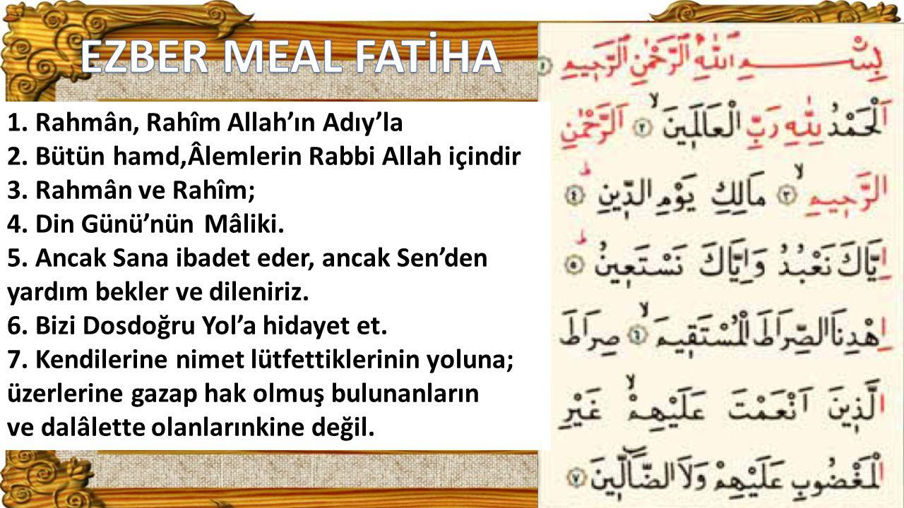 EZBER MEAL FATİHA 1. Rahmân, Rahîm Allah'ın Adıy'la