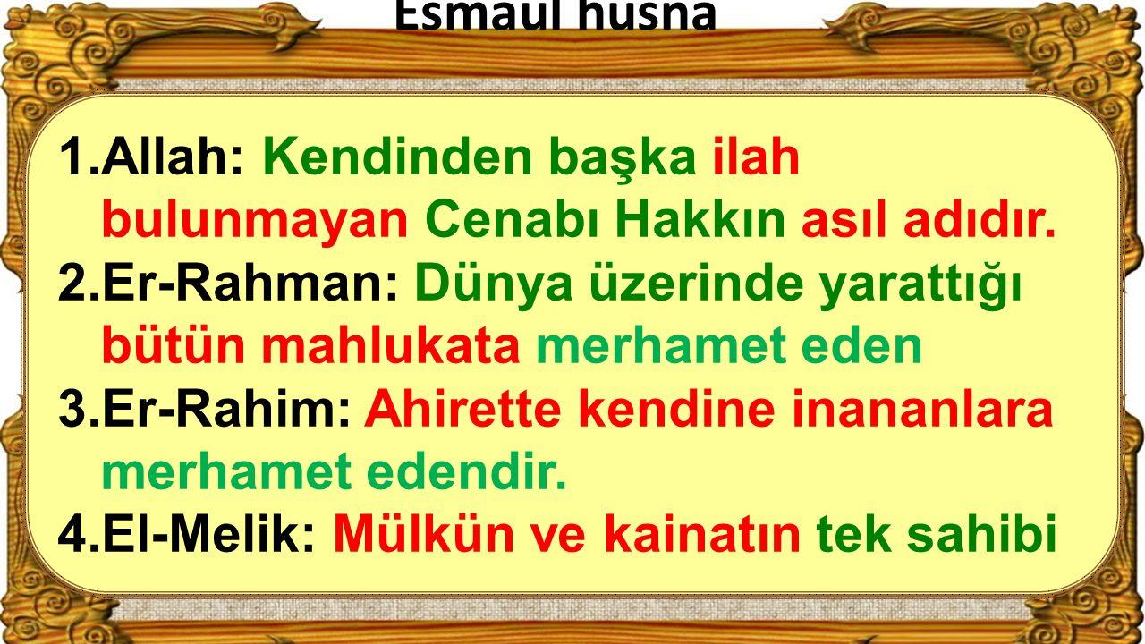 Esmaul husna Allah: Kendinden başka ilah bulunmayan Cenabı Hakkın asıl adıdır. Er-Rahman: Dünya üzerinde yarattığı bütün mahlukata merhamet eden.
