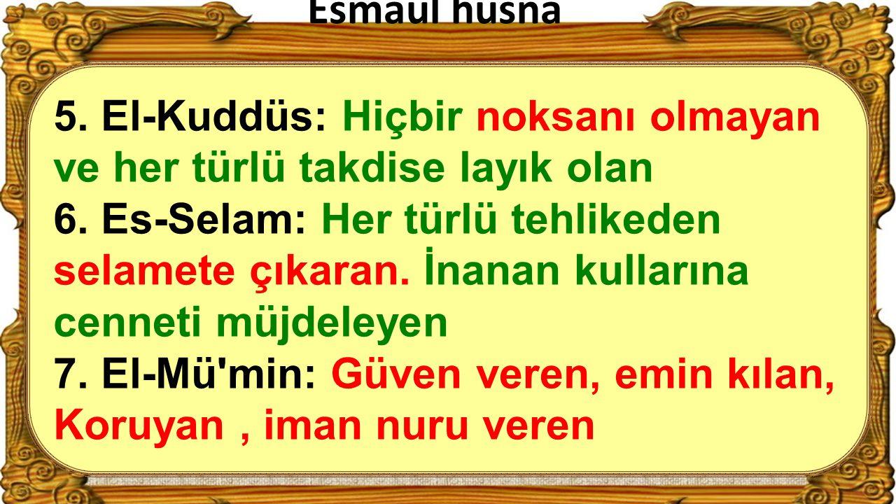 Esmaul husna 5. El-Kuddüs: Hiçbir noksanı olmayan ve her türlü takdise layık olan.