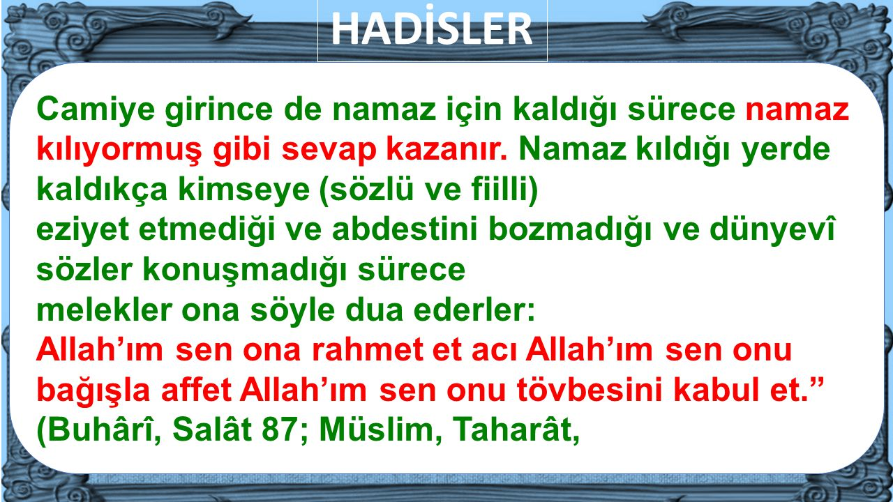 HADİSLER Camiye girince de namaz için kaldığı sürece namaz