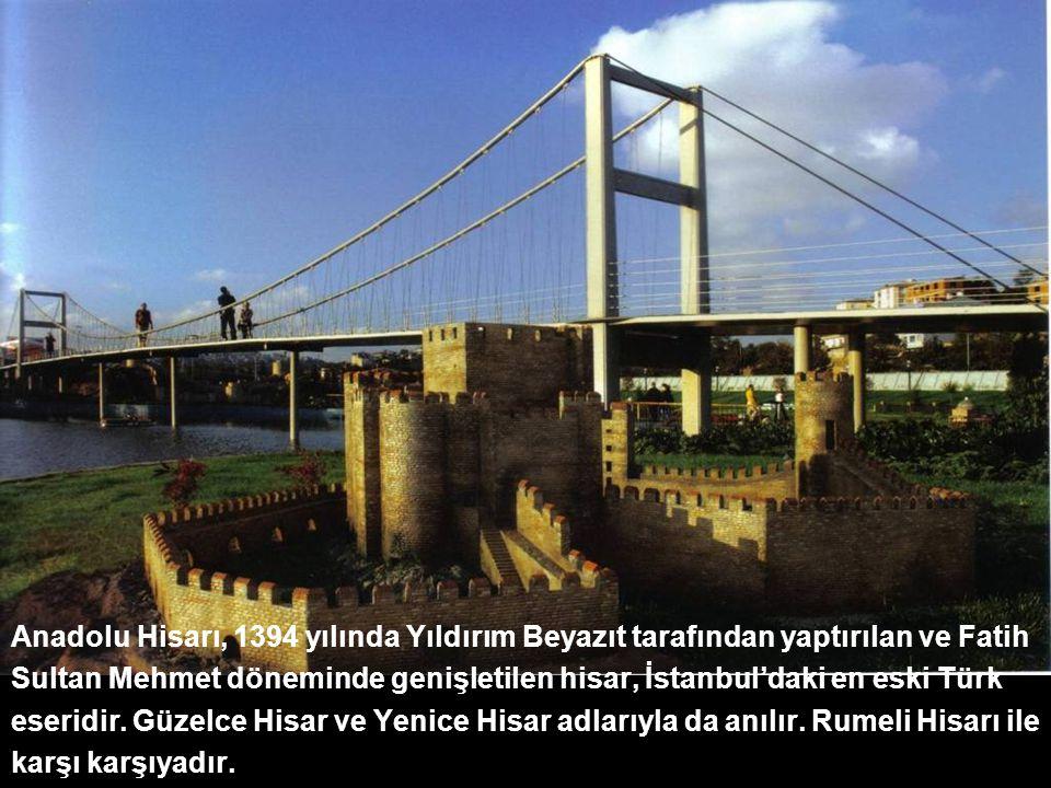 Anadolu Hisarı, 1394 yılında Yıldırım Beyazıt tarafından yaptırılan ve Fatih Sultan Mehmet döneminde genişletilen hisar, İstanbul'daki en eski Türk eseridir. Güzelce Hisar ve Yenice Hisar adlarıyla da anılır. Rumeli Hisarı ile karşı karşıyadır.