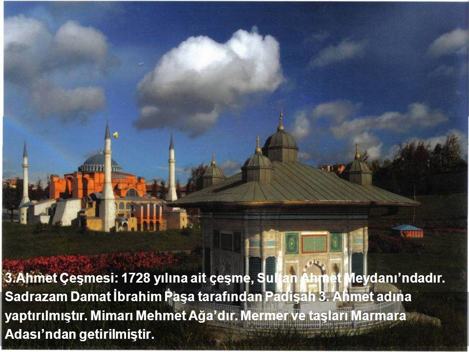 3. Ahmet Çeşmesi: 1728 yılına ait çeşme, Sultan Ahmet Meydanı'ndadır