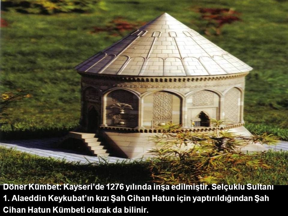 Döner Kümbet: Kayseri'de 1276 yılında inşa edilmiştir