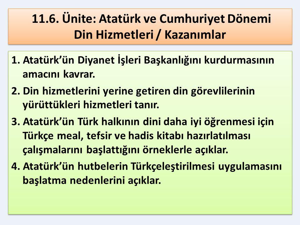 11.6. Ünite: Atatürk ve Cumhuriyet Dönemi Din Hizmetleri / Kazanımlar