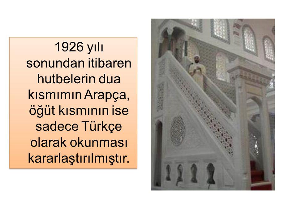 1926 yılı sonundan itibaren hutbelerin dua kısmımın Arapça, öğüt kısmının ise sadece Türkçe olarak okunması kararlaştırılmıştır.