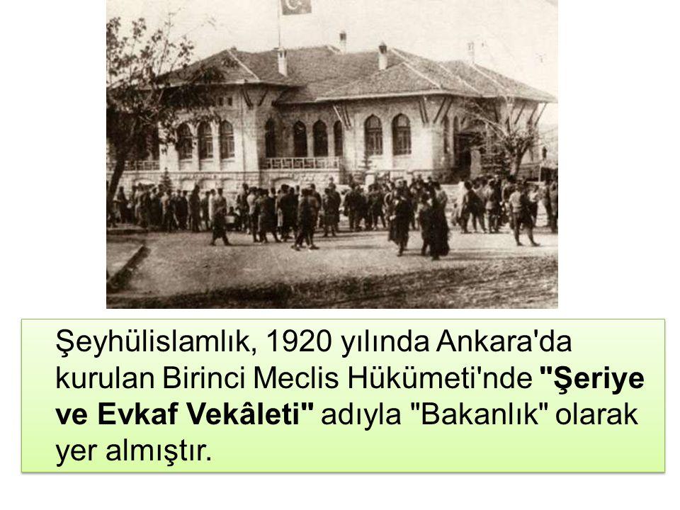 Şeyhülislamlık, 1920 yılında Ankara da kurulan Birinci Meclis Hükümeti nde Şeriye ve Evkaf Vekâleti adıyla Bakanlık olarak yer almıştır.