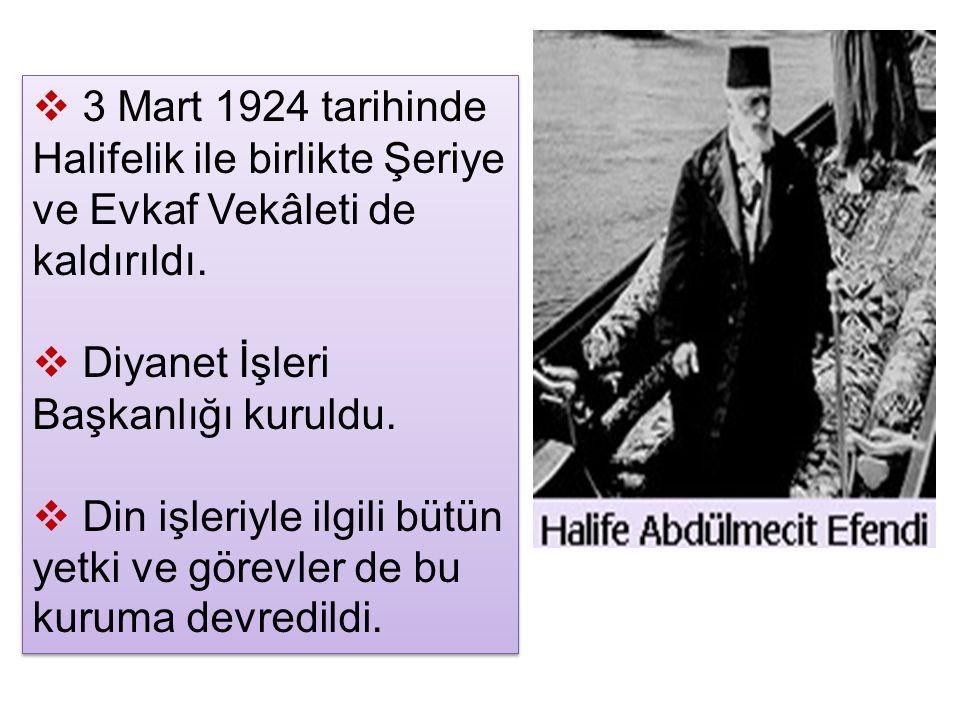 3 Mart 1924 tarihinde Halifelik ile birlikte Şeriye ve Evkaf Vekâleti de kaldırıldı.
