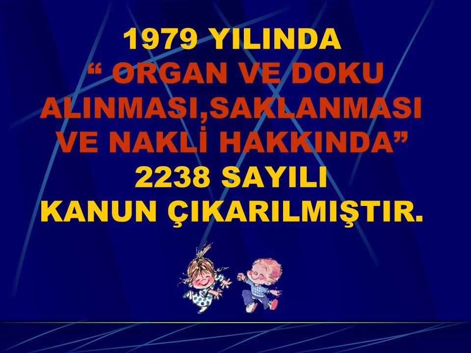 1979 YILINDA ORGAN VE DOKU ALINMASI,SAKLANMASI VE NAKLİ HAKKINDA 2238 SAYILI KANUN ÇIKARILMIŞTIR.