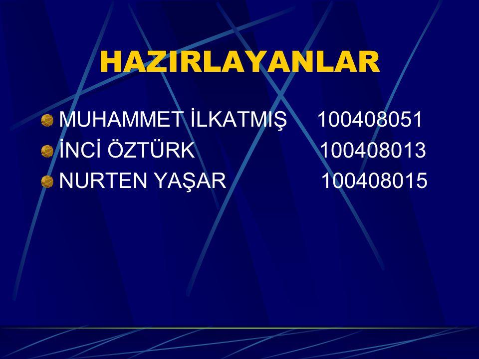 HAZIRLAYANLAR MUHAMMET İLKATMIŞ 100408051 İNCİ ÖZTÜRK 100408013