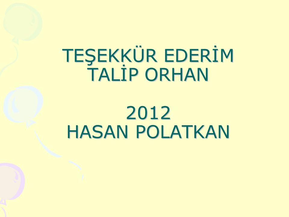 TEŞEKKÜR EDERİM TALİP ORHAN 2012 HASAN POLATKAN