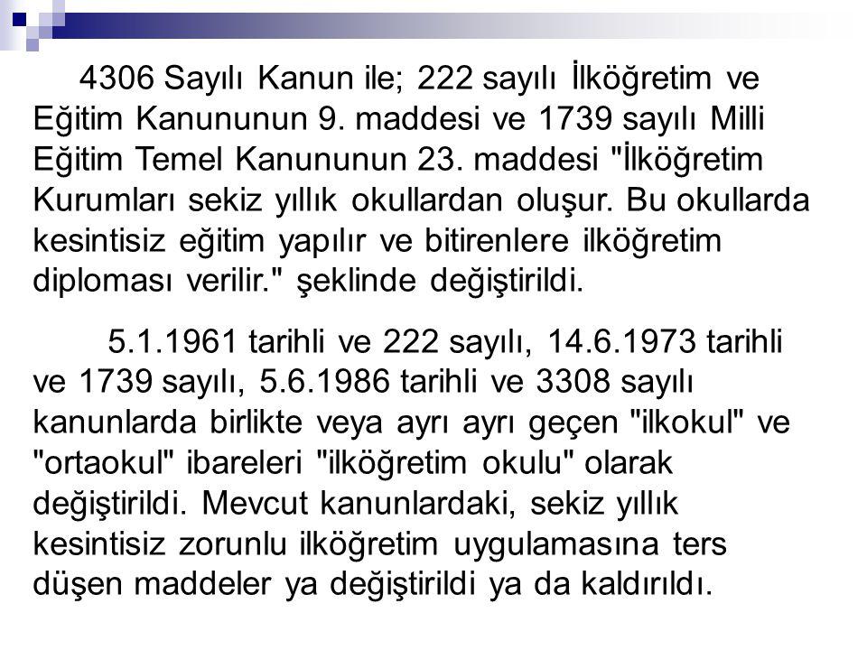 4306 Sayılı Kanun ile; 222 sayılı İlköğretim ve Eğitim Kanununun 9