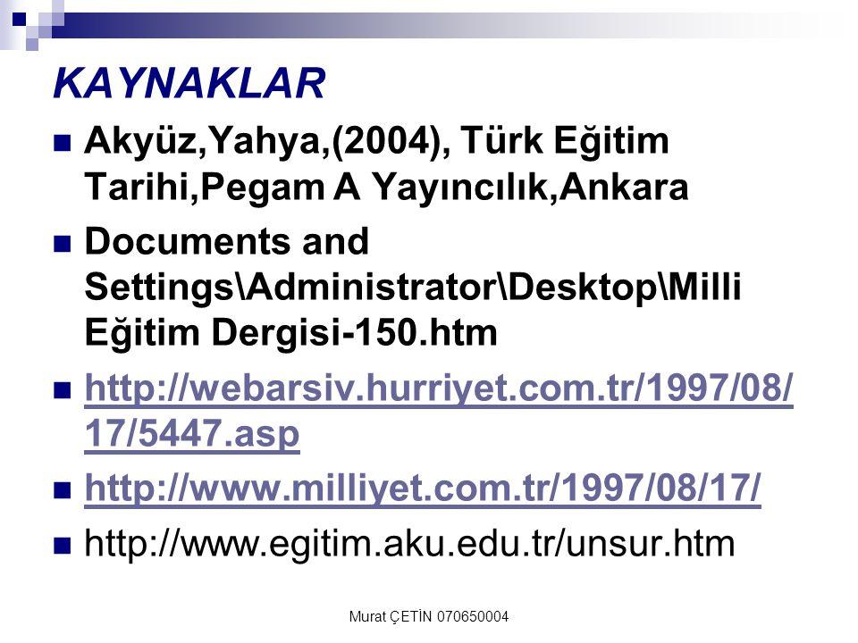 KAYNAKLAR Akyüz,Yahya,(2004), Türk Eğitim Tarihi,Pegam A Yayıncılık,Ankara.