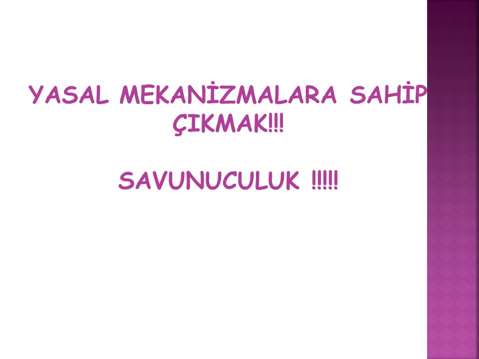 YASAL MEKANİZMALARA SAHİP ÇIKMAK!!!
