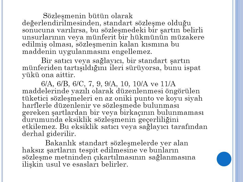 Sözleşmenin bütün olarak değerlendirilmesinden, standart sözleşme olduğu sonucuna varılırsa, bu sözleşmedeki bir şartın belirli unsurlarının veya münferit bir hükmünün müzakere edilmiş olması, sözleşmenin kalan kısmına bu maddenin uygulanmasını engellemez.