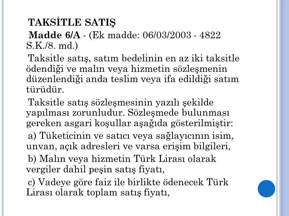 TAKSİTLE SATIŞ Madde 6/A - (Ek madde: 06/03/2003 - 4822 S.K./8. md.)