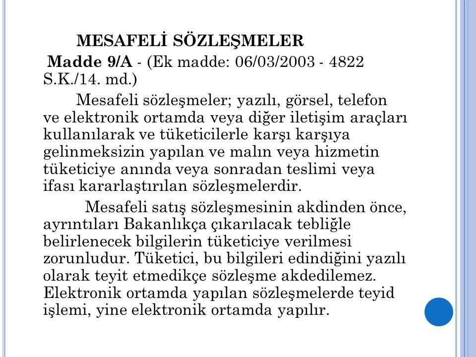 MESAFELİ SÖZLEŞMELER Madde 9/A - (Ek madde: 06/03/2003 - 4822 S.K./14. md.)