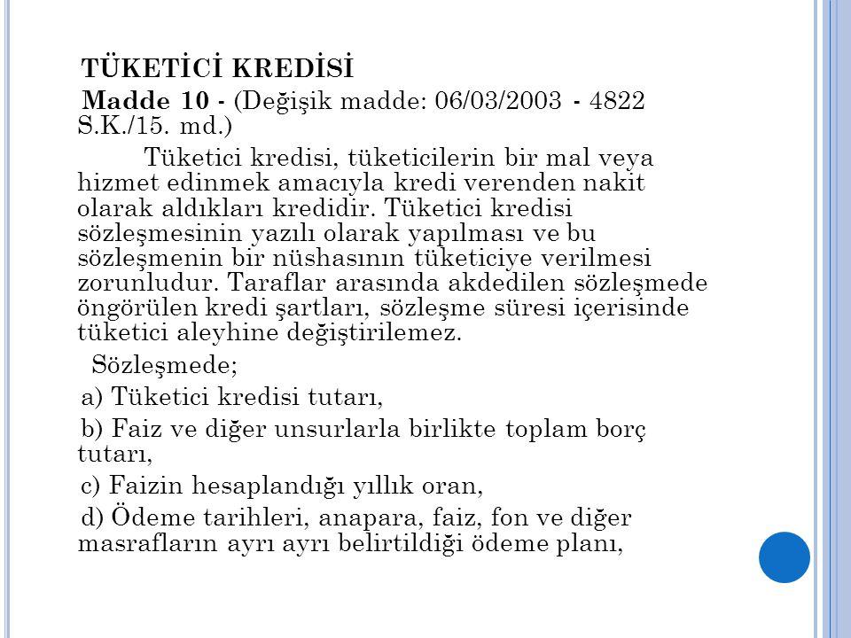 TÜKETİCİ KREDİSİ Madde 10 - (Değişik madde: 06/03/2003 - 4822 S.K./15. md.)