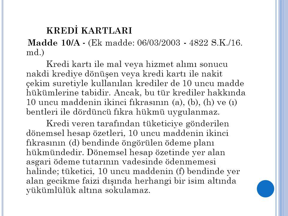 KREDİ KARTLARI Madde 10/A - (Ek madde: 06/03/2003 - 4822 S.K./16. md.)
