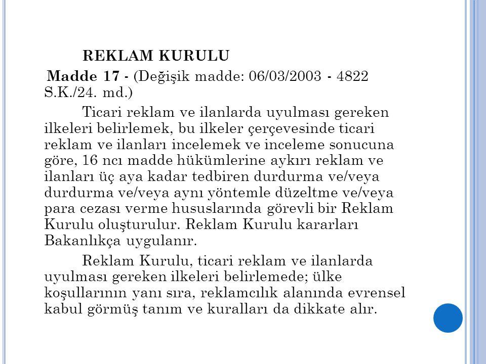 REKLAM KURULU Madde 17 - (Değişik madde: 06/03/2003 - 4822 S.K./24. md.)