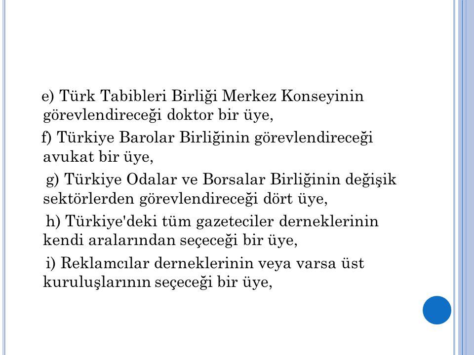 e) Türk Tabibleri Birliği Merkez Konseyinin görevlendireceği doktor bir üye,