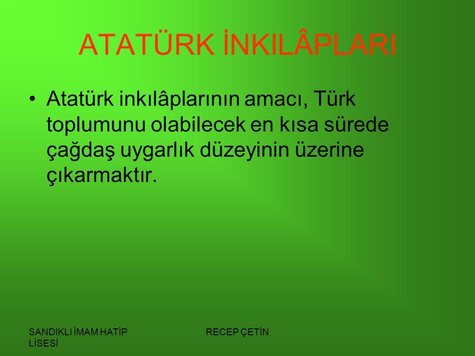ATATÜRK İNKILÂPLARI Atatürk inkılâplarının amacı, Türk toplumunu olabilecek en kısa sürede çağdaş uygarlık düzeyinin üzerine çıkarmaktır.