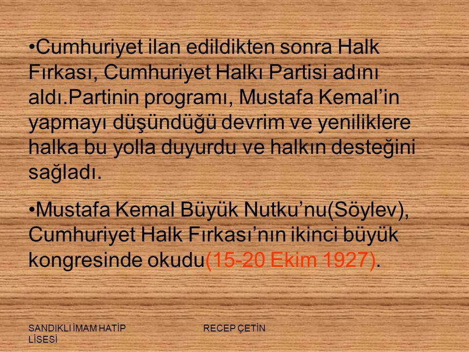 Cumhuriyet ilan edildikten sonra Halk Fırkası, Cumhuriyet Halkı Partisi adını aldı.Partinin programı, Mustafa Kemal'in yapmayı düşündüğü devrim ve yeniliklere halka bu yolla duyurdu ve halkın desteğini sağladı.