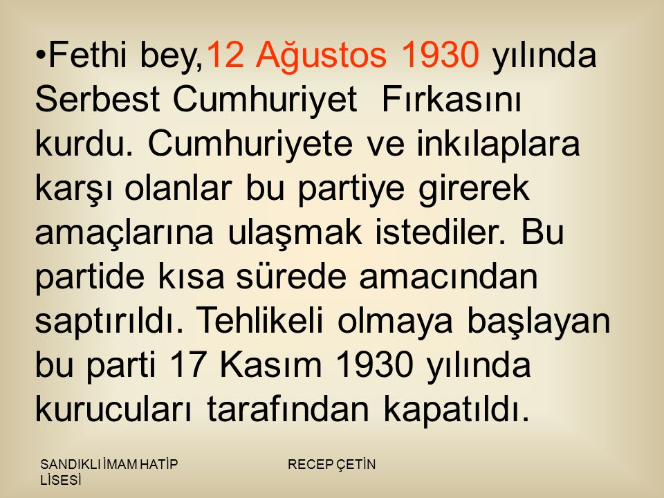 Fethi bey,12 Ağustos 1930 yılında Serbest Cumhuriyet Fırkasını kurdu