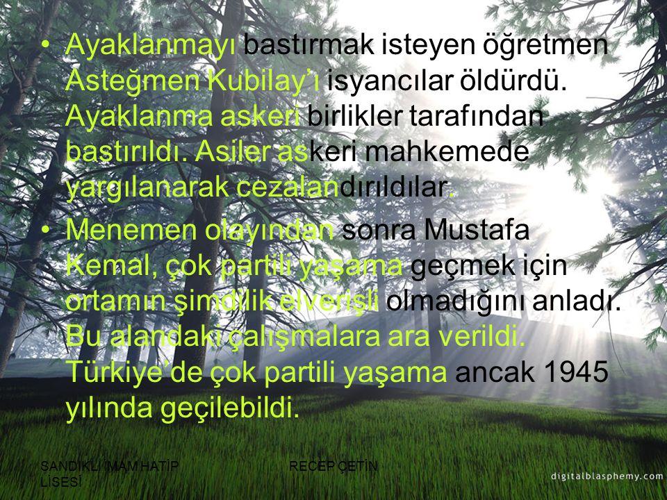 Ayaklanmayı bastırmak isteyen öğretmen Asteğmen Kubilay'ı isyancılar öldürdü. Ayaklanma askeri birlikler tarafından bastırıldı. Asiler askeri mahkemede yargılanarak cezalandırıldılar.