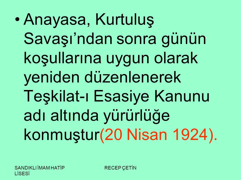 Anayasa, Kurtuluş Savaşı'ndan sonra günün koşullarına uygun olarak yeniden düzenlenerek Teşkilat-ı Esasiye Kanunu adı altında yürürlüğe konmuştur(20 Nisan 1924).