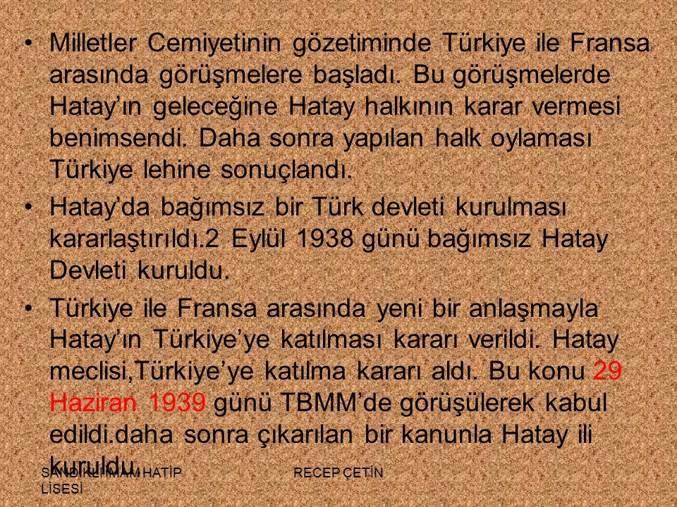 Milletler Cemiyetinin gözetiminde Türkiye ile Fransa arasında görüşmelere başladı. Bu görüşmelerde Hatay'ın geleceğine Hatay halkının karar vermesi benimsendi. Daha sonra yapılan halk oylaması Türkiye lehine sonuçlandı.