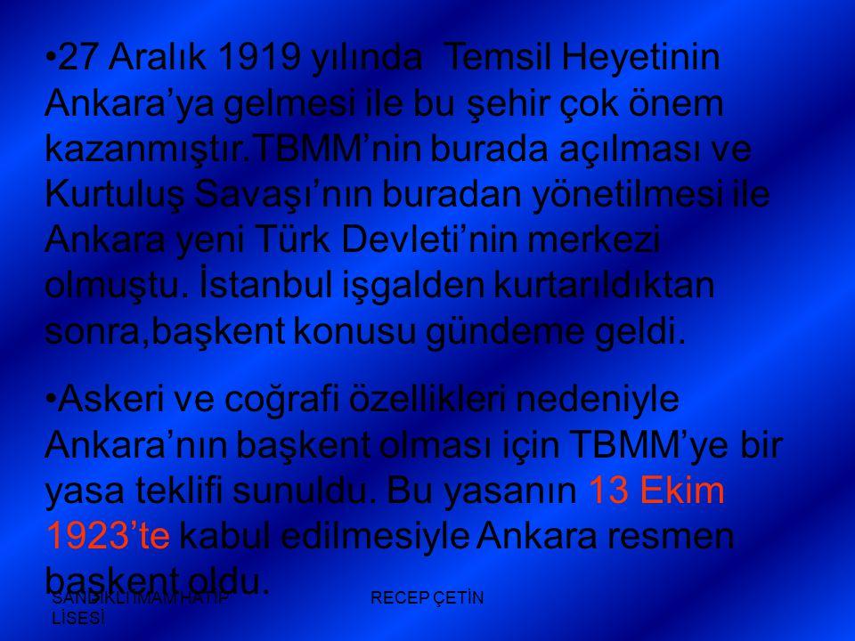 27 Aralık 1919 yılında Temsil Heyetinin Ankara'ya gelmesi ile bu şehir çok önem kazanmıştır.TBMM'nin burada açılması ve Kurtuluş Savaşı'nın buradan yönetilmesi ile Ankara yeni Türk Devleti'nin merkezi olmuştu. İstanbul işgalden kurtarıldıktan sonra,başkent konusu gündeme geldi.