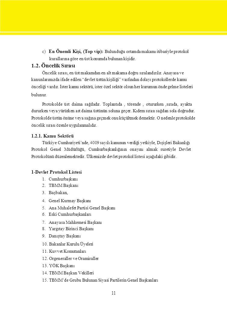 c) En Önemli Kişi, (Top vip): Bulunduğu ortamda makamı itibariyle protokol