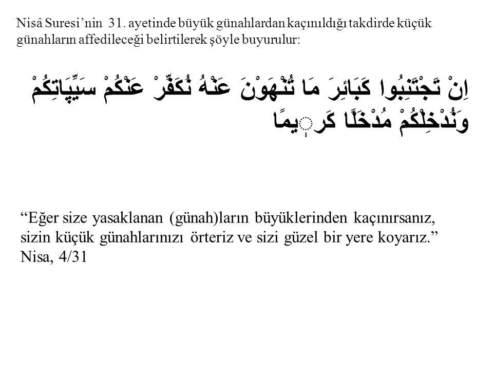 Nisâ Suresi'nin 31. ayetinde büyük günahlardan kaçınıldığı takdirde küçük günahların affedileceği belirtilerek şöyle buyurulur: