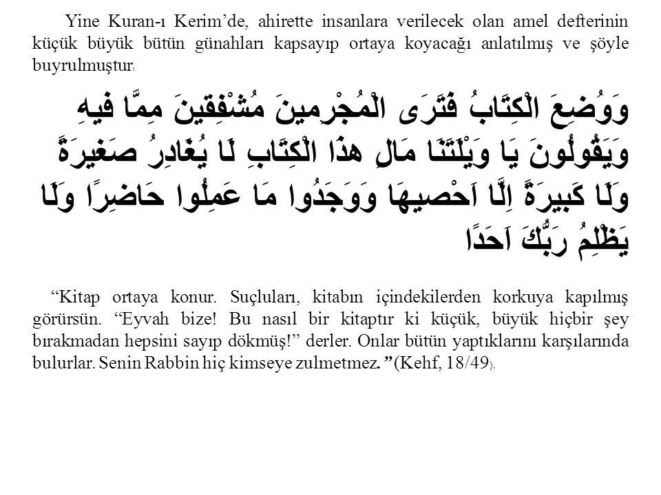 Yine Kuran-ı Kerim'de, ahirette insanlara verilecek olan amel defterinin küçük büyük bütün günahları kapsayıp ortaya koyacağı anlatılmış ve şöyle buyrulmuştur: