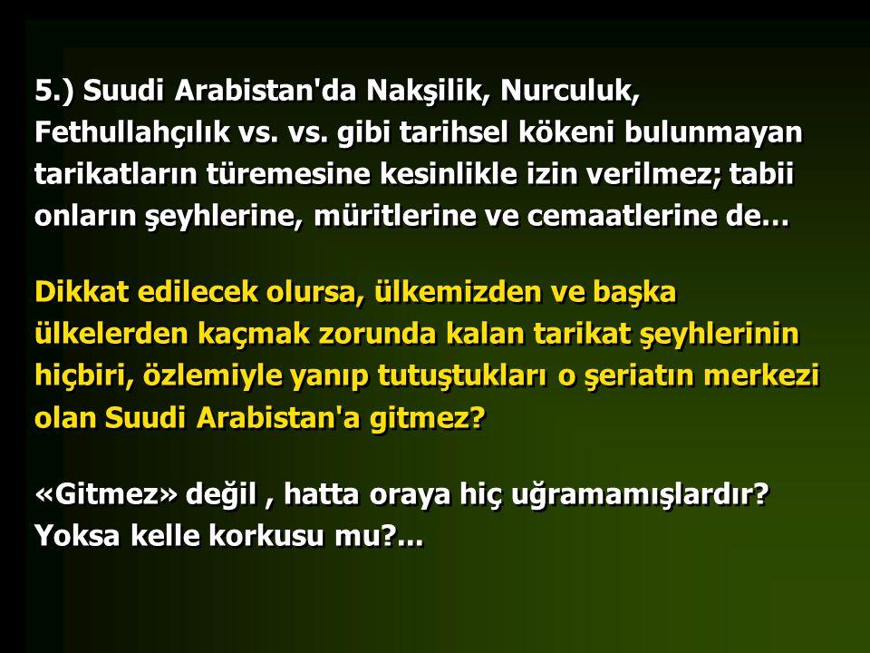 5. ) Suudi Arabistan da Nakşilik, Nurculuk, Fethullahçılık vs. vs