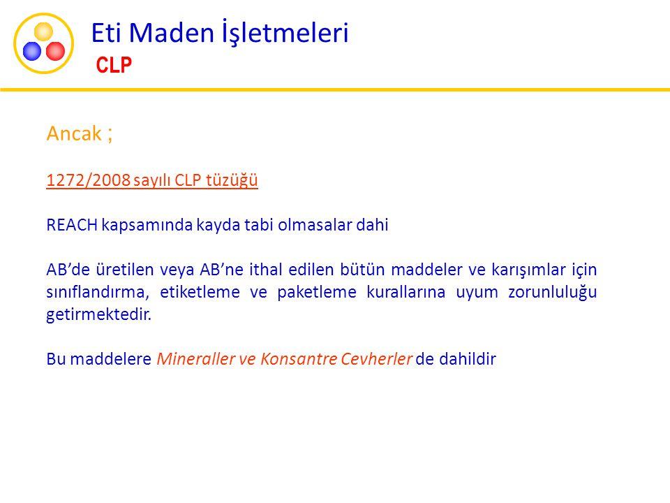 Eti Maden İşletmeleri CLP Ancak ; 1272/2008 sayılı CLP tüzüğü