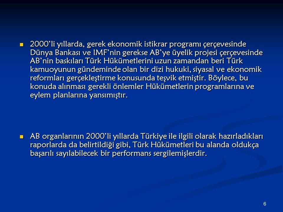 2000'li yıllarda, gerek ekonomik istikrar programı çerçevesinde Dünya Bankası ve IMF'nin gerekse AB'ye üyelik projesi çerçevesinde AB'nin baskıları Türk Hükümetlerini uzun zamandan beri Türk kamuoyunun gündeminde olan bir dizi hukuki, siyasal ve ekonomik reformları gerçekleştirme konusunda teşvik etmiştir. Böylece, bu konuda alınması gerekli önlemler Hükümetlerin programlarına ve eylem planlarına yansımıştır.