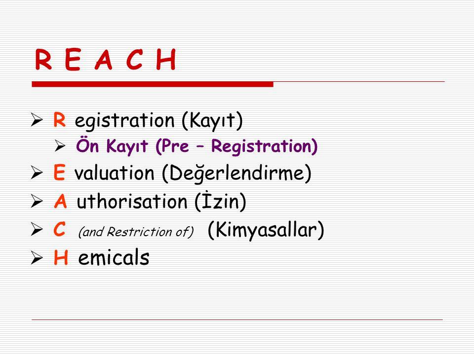 R E A C H emicals R egistration (Kayıt) E valuation (Değerlendirme)