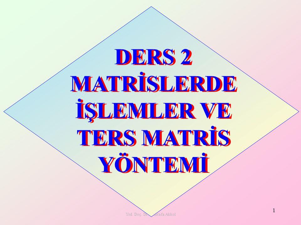 DERS 2 MATRİSLERDE İŞLEMLER VE TERS MATRİS YÖNTEMİ
