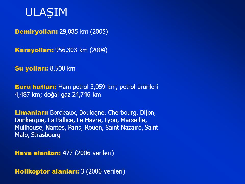 ULAŞIM Demiryolları: 29,085 km (2005) Karayolları: 956,303 km (2004)