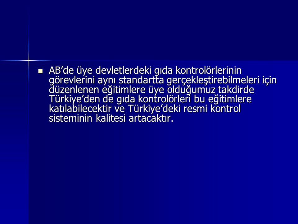 AB'de üye devletlerdeki gıda kontrolörlerinin görevlerini aynı standartta gerçekleştirebilmeleri için düzenlenen eğitimlere üye olduğumuz takdirde Türkiye'den de gıda kontrolörleri bu eğitimlere katılabilecektir ve Türkiye'deki resmi kontrol sisteminin kalitesi artacaktır.