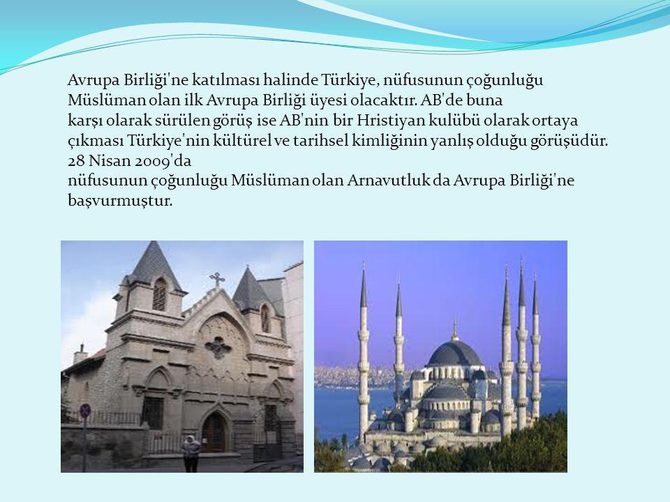 Avrupa Birliği ne katılması halinde Türkiye, nüfusunun çoğunluğu Müslüman olan ilk Avrupa Birliği üyesi olacaktır. AB de buna