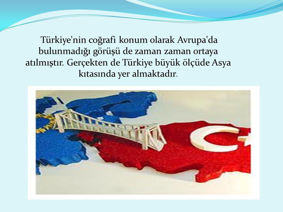 Türkiye nin coğrafi konum olarak Avrupa da bulunmadığı görüşü de zaman zaman ortaya atılmıştır.