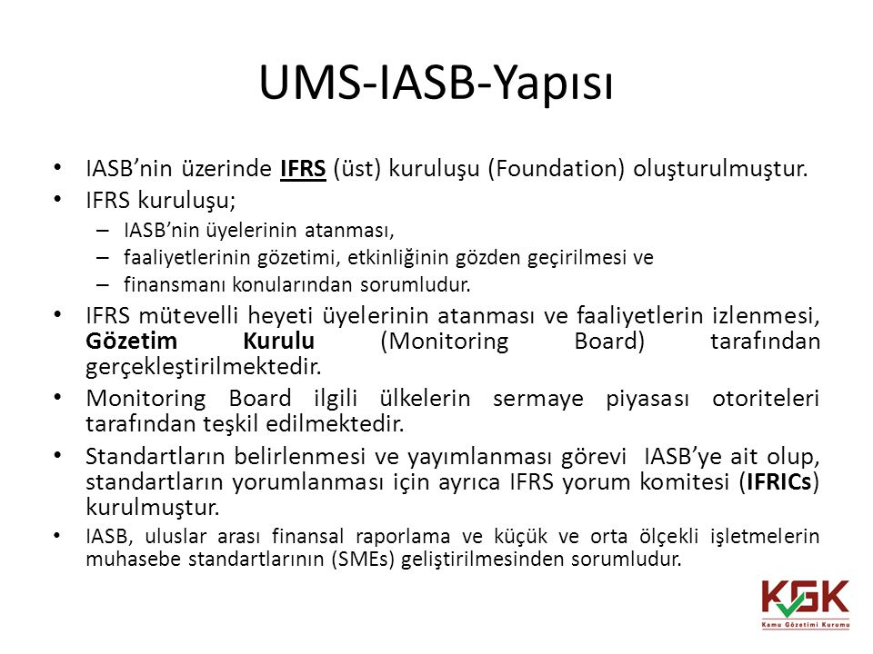 UMS-IASB-Yapısı IASB'nin üzerinde IFRS (üst) kuruluşu (Foundation) oluşturulmuştur. IFRS kuruluşu;