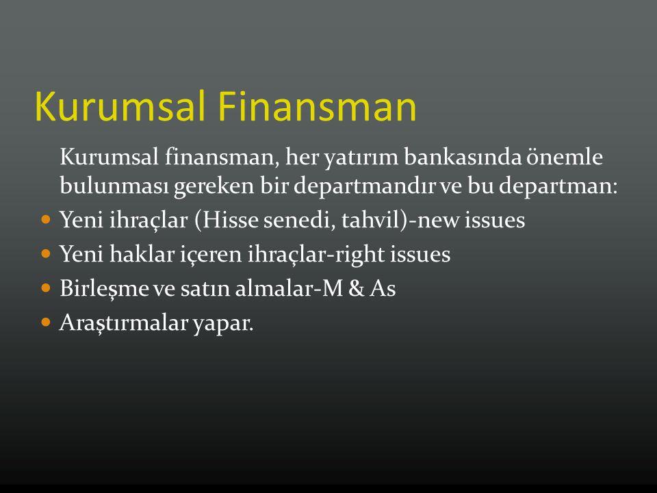 Kurumsal Finansman Kurumsal finansman, her yatırım bankasında önemle bulunması gereken bir departmandır ve bu departman: