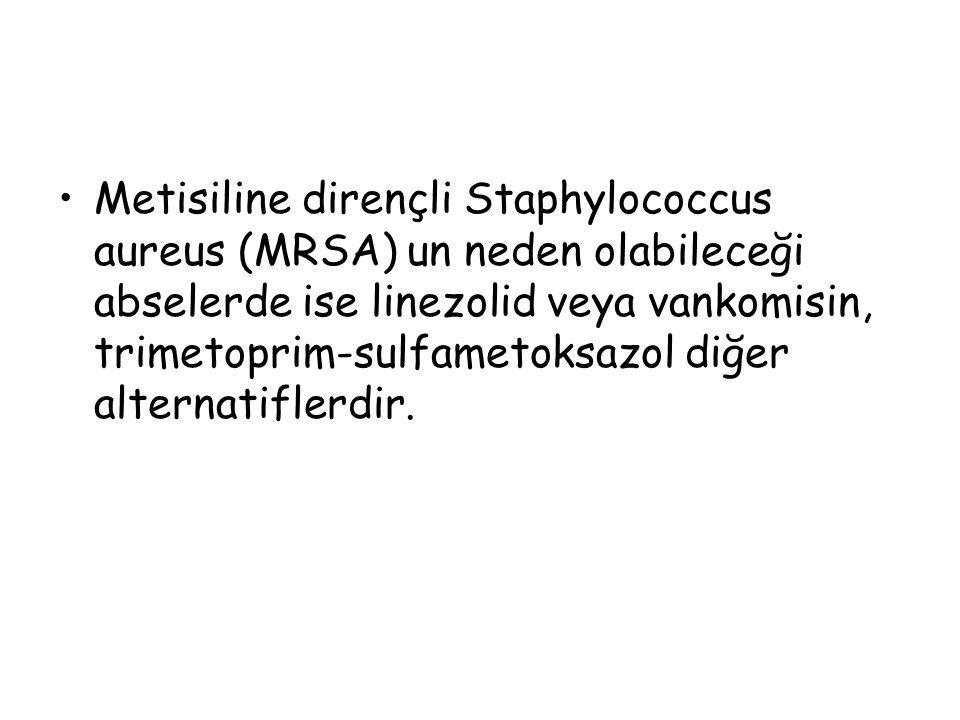 Metisiline dirençli Staphylococcus aureus (MRSA) un neden olabileceği abselerde ise linezolid veya vankomisin, trimetoprim-sulfametoksazol diğer alternatiflerdir.